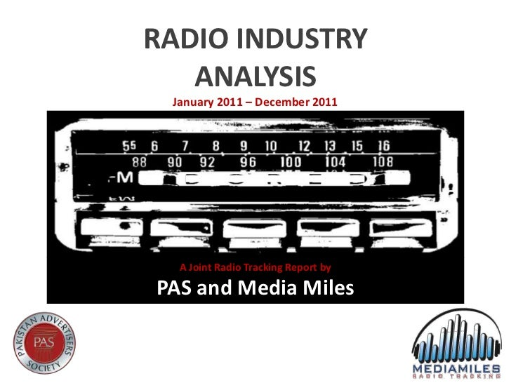 RADIO INDUSTRY   ANALYSIS January 2011 – December 2011  A Joint Radio Tracking Report byPAS and Media Miles
