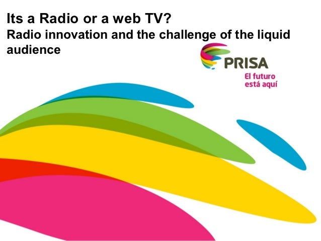 Its a Radio or a web TV?Radio innovation and the challenge of the liquidaudience