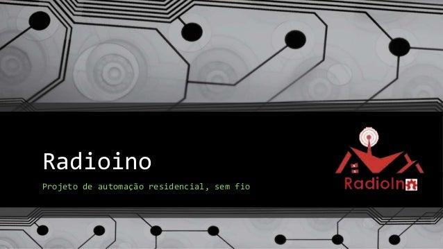 Radioino Projeto de automação residencial, sem fio