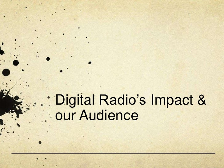 Digital Radio's Impact &our Audience