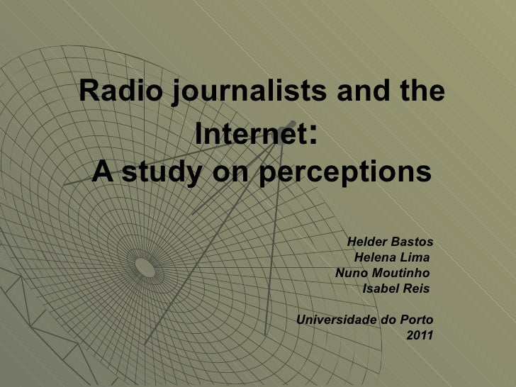 Radio journalists and the Internet :  A study on perceptions Helder Bastos Helena Lima  Nuno Moutinho  Isabel Reis  Univer...