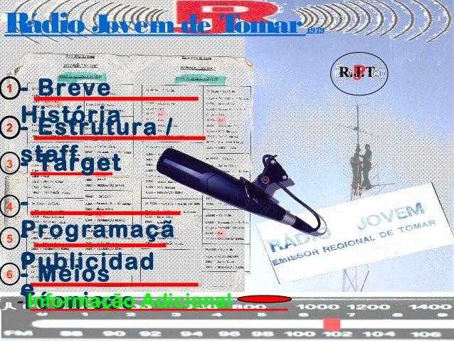 - Target R.J.T Rádio Jovem de Tomar1979 - Breve História - Estrutura / staff- Target - Programaçã o - Publicidad e - Meios...