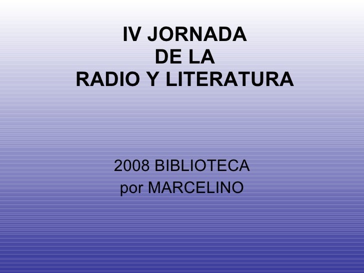 IV JORNADA DE LA RADIO Y LITERATURA 2008 BIBLIOTECA por MARCELINO