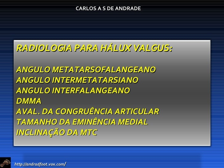 http://andradfoot.vox.com / CARLOS A S DE ANDRADE RADIOLOGIA PARA HÁLUX VALGUS: ANGULO METATARSOFALANGEANO ANGULO INTERMET...