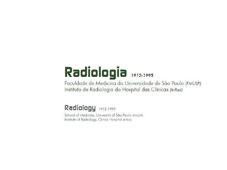 Radiologia  1912-1995 Faculdade de Medicina da Universidade de São Paulo (FMUSP) Instituto de Radiologia do HC (INRAD)
