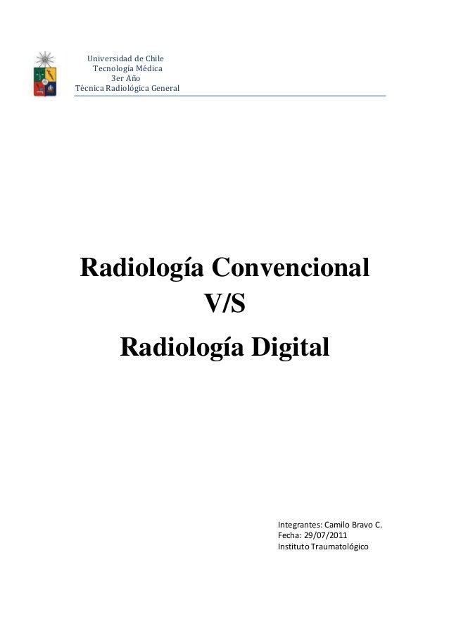 Universidad de Chile Tecnología Médica 3er Año Técnica Radiológica General Radiología Convencional V/S Radiología Digital ...