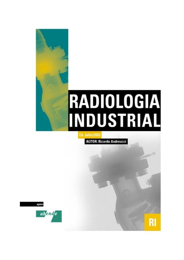 """A Radiologia Industrial - Ricardo Andreucci  1  RICARDO ANDREUCCI  Prefácio  """"Este trabalho apresenta um guia básico para ..."""