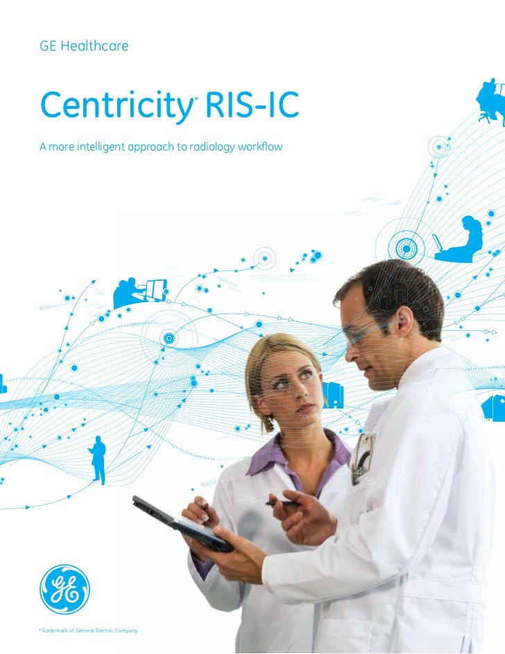 GE HealthcareCentricity RIS-IC                        *A more intelligent approach to radiology workflow*Trademark of Gener...