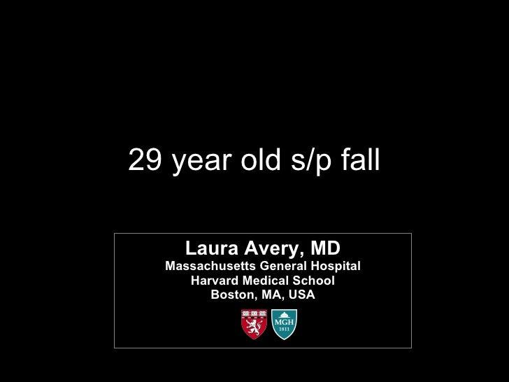 29 year old s/p fall Laura Avery, MD Massachusetts General Hospital Harvard Medical School Boston, MA, USA