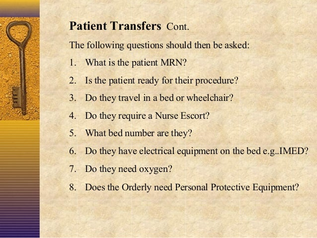 Patient Transfers Cont. The following questions should then be asked: 1. What is the patient MRN? 2. Is the patient ready ...