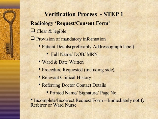 Verification Process - STEP 1 Radiology 'Request/Consent Form'  Clear & legible  Provision of mandatory information  Pa...