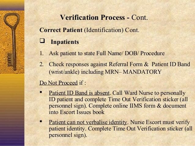 Verification Process - Cont. Correct Patient (Identification) Cont.  Inpatients 1. Ask patient to state Full Name/ DOB/ P...