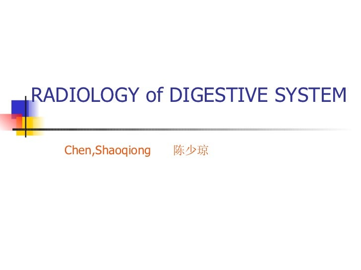 RADIOLOGY  of DIGESTIVE SYSTEM Chen,Shaoqiong  陈少琼