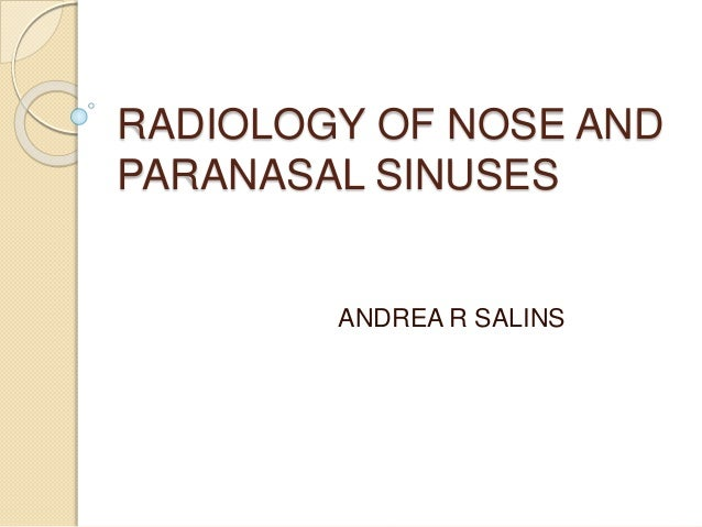 RADIOLOGY OF NOSE AND PARANASAL SINUSES ANDREA R SALINS