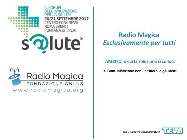 Radio Magica Esclusivamente per tutti AMBITO in cui la soluzione si colloca 1. Comunicazione con i cittadini e gli utenti ...