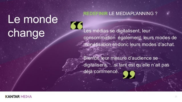 2 Le monde change Les médias se digitalisent, leur consommation également, leurs modes de monétisation et donc leurs modes...