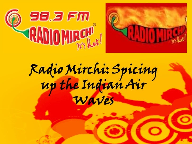 Radio Mirchi: Spicing  up the Indian Air        Waves
