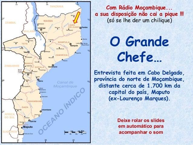 Com Rádio Moçambique... a sua disposição não cai a pique !!! (só se lhe der um chilique)  O Grande Chefe… Entrevista feita...