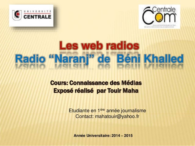 """Radio """"Naranj"""" de Béni Khalled  Etudiante en 1ère année journalisme  Contact: mahatouir@yahoo.fr  Année Universitaire: 201..."""