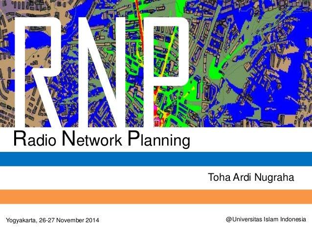 Toha Ardi Nugraha  Radio Network Planning  Yogyakarta, 26-27 November 2014  @Universitas Islam Indonesia