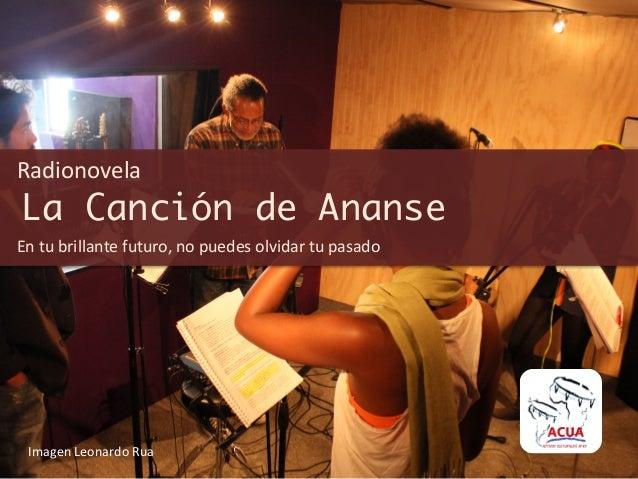 Radionovela En tu brillante futuro, no puedes olvidar tu pasado La Canción de AnanseImagen Leonardo...