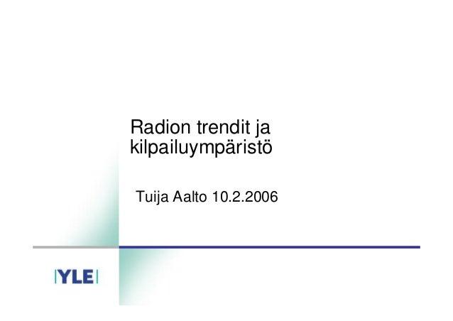 Radion trendit ja kilpailuympäristö Tuija Aalto 10.2.2006