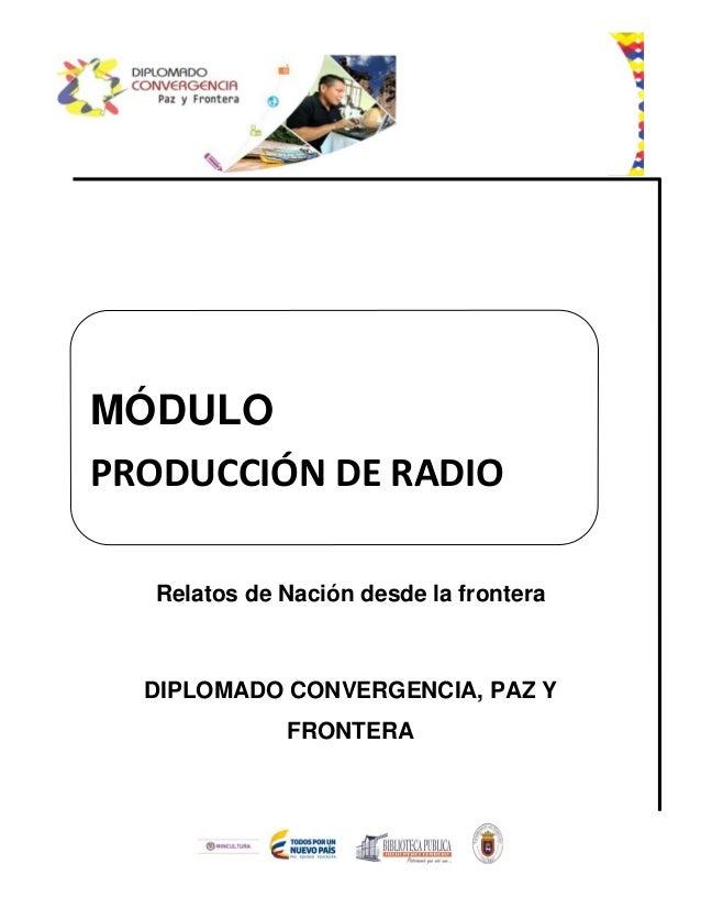 Relatos de Nación desde la frontera DIPLOMADO CONVERGENCIA, PAZ Y FRONTERA MÓDULO PRODUCCIÓN DE RADIO