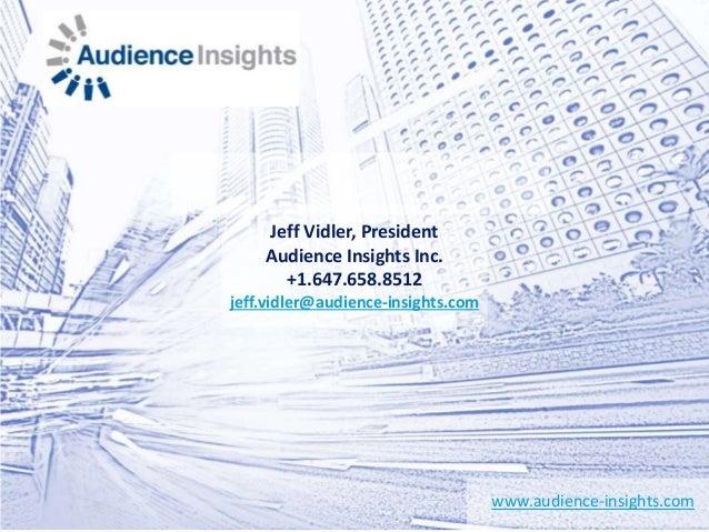 www.audience-insights.com Jeff Vidler, President Audience Insights Inc. +1.647.658.8512 jeff.vidler@audience-insights.com
