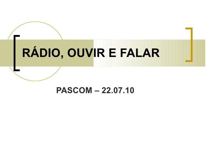 RÁDIO, OUVIR E FALAR PASCOM – 22.07.10