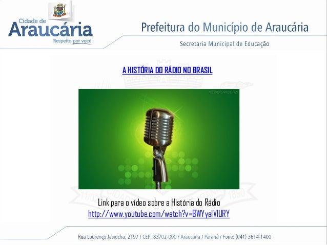 A HISTÓRIA DO RÁDIO NO BRASIL Link para o vídeo sobre a História do Rádio http://www.youtube.com/watch?v=BWYyalVlURY
