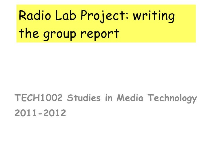 Radio Lab Project: writing the group report TECH1002 Studies in Media Technology 2011-2012