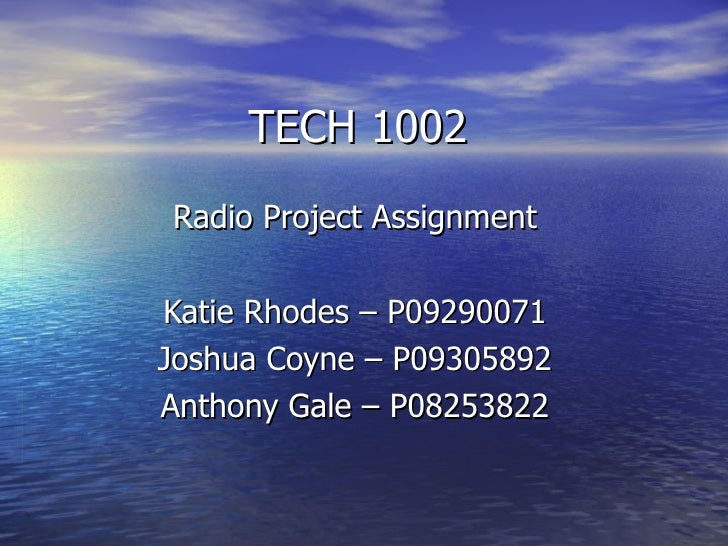 TECH 1002 Radio Project Assignment Katie Rhodes – P09290071 Joshua Coyne – P09305892 Anthony Gale – P08253822