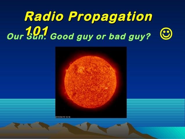Our Sun: Good guy or bad guy?  Radio PropagationRadio Propagation 101101