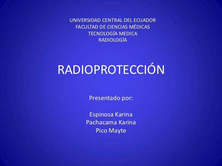 UNIVERSIDAD CENTRAL DEL ECUADOR   FACULTAD DE CIENCIAS MÉDICAS       TECNOLOGÍA MEDICA           RADIOLOGÍARADIOPROTECCIÓN...