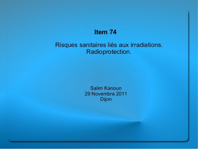 Item 74Risques sanitaires liés aux irradiations.          Radioprotection.             Salim Kanoun           29 Novembre ...