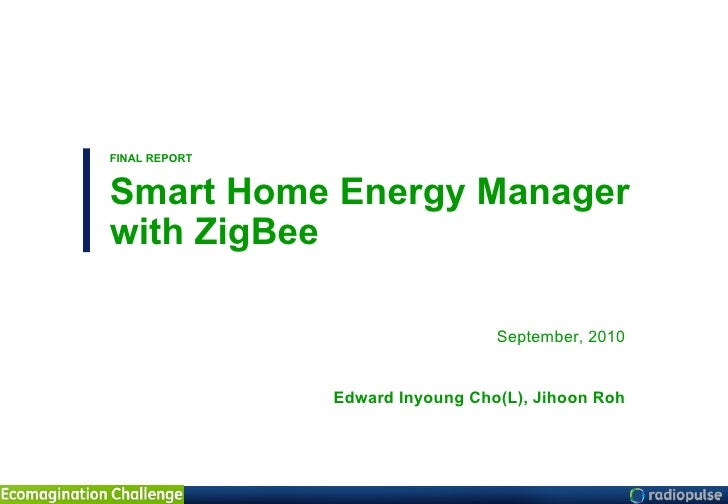 FINAL REPORT Smart Home Energy Manager with ZigBee September, 2010 Edward Inyoung Cho(L), Jihoon Roh