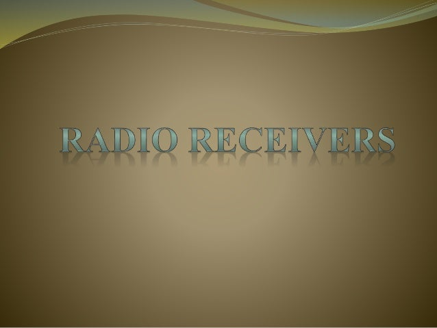 Contents   Introduction   History   Types Of Radio Receiver   Sensitivity and Selectivity   Frequency range