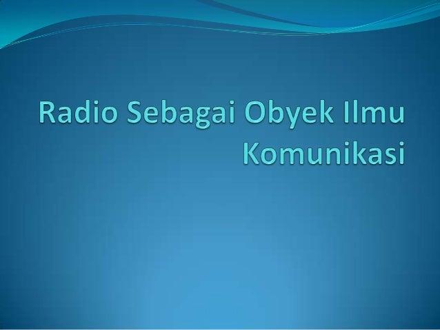 Pengertian Komunikasi Radio Radio Siaran (Broadcast Radio):  Suatu Aspek dari komunikasi, karena radio siaran  dipelajari...