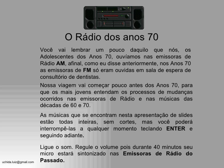 O Rádio dos anos 70                         Você vai lembrar um pouco daquilo que nós, os                         Adolesce...
