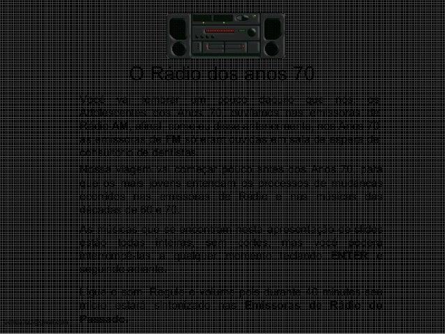 uchida.luiz@gmail.com O Rádio dos anos 70 Você vai lembrar um pouco daquilo que nós, os Adolescentes dos Anos 70, ouvíamos...