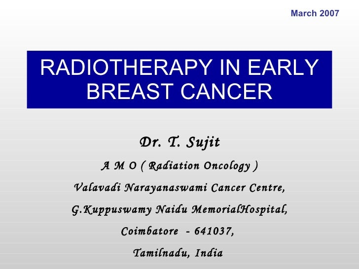 RADIOTHERAPY IN EARLY BREAST CANCER Dr. T. Sujit A M O ( Radiation Oncology ) Valavadi Narayanaswami Cancer Centre, G.Kupp...