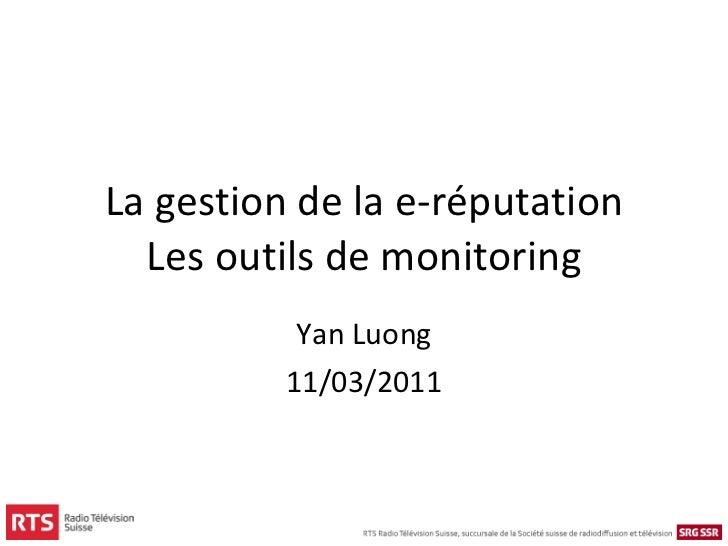 La gestion de la e-réputation Les outils de monitoring Yan Luong 11/03/2011