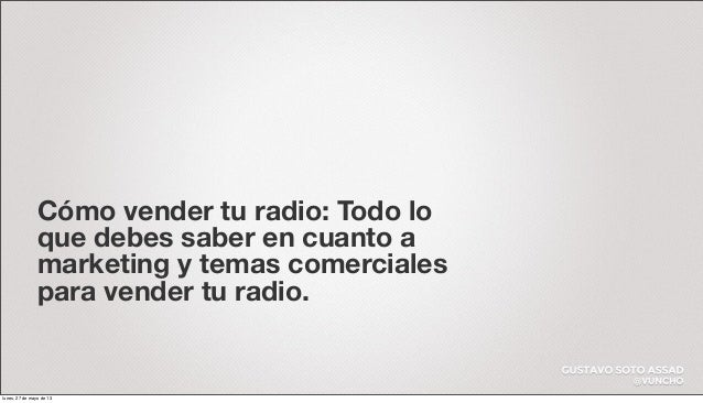 Cómo vender tu radio: Todo loque debes saber en cuanto amarketing y temas comercialespara vender tu radio.lunes, 27 de may...