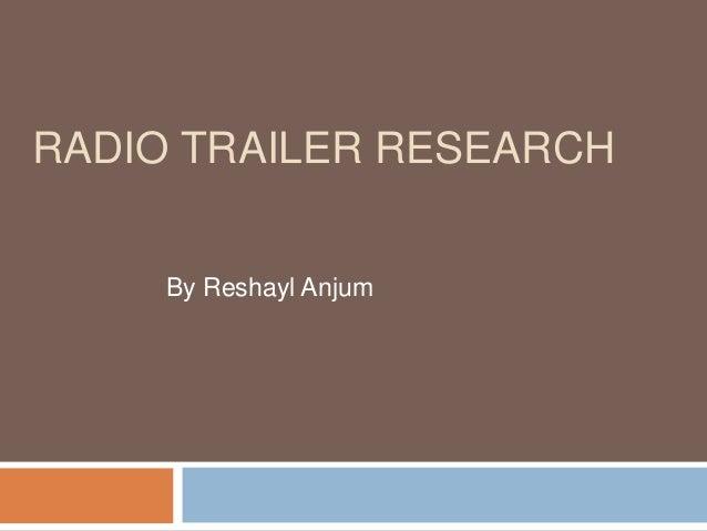 RADIO TRAILER RESEARCH     By Reshayl Anjum