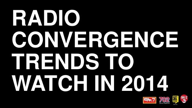 RADIO CONVERGENCE TRENDS TO WATCH IN 2014