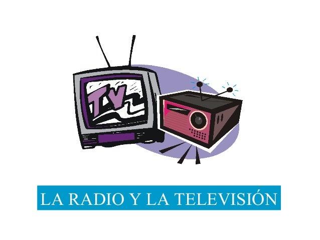 LA RADIO Y LA TELEVISIÓN