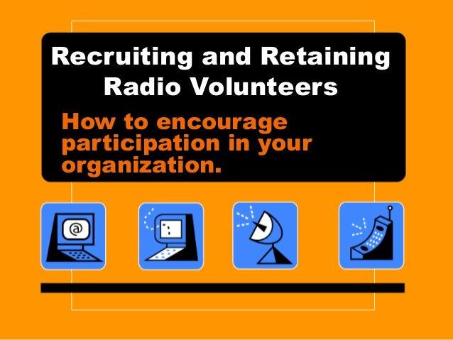 Recruiting and RetainingRadio VolunteersHow to encourageparticipation in yourorganization.