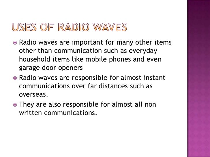 disadvantage of radio waves in mobile phones Continuation of advantages of radio waves advantages of microwaves-radio waves are used in some devices such as mobile phones.