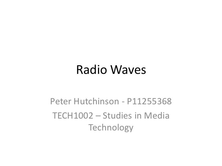 Radio WavesPeter Hutchinson - P11255368TECH1002 – Studies in Media         Technology