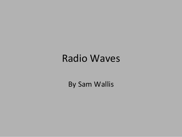 Radio Waves By Sam Wallis